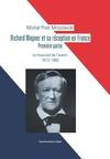 Richard Wagner et sa réception en France. Premiere partie. Le musicien de l'avenir 1813-1883