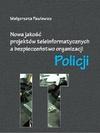 Nowa jakość projektów teleinformatycznych IT a bezpieczeństwo organizacji Policji