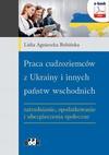 Praca cudzoziemców z Ukrainy i innych państw wschodnich – zatrudnianie, opodatkowanie i ubezpieczenia społeczne