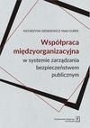 WSPÓŁPRACA MIĘDZYORGANIZACYJNA w systemie zarządzania bezpieczeństwem publicznym