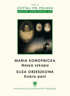 """Czytaj po polsku. T. 3: Maria Konopnicka: """"Nasza szkapa"""". Eliza Orzeszkowa: """"Dobra pani"""". Wyd. 3."""