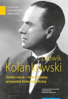 Ludwik Kolankowski. Dzieło i życie – indywidualny przypadek historiograficzny