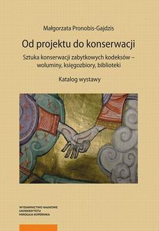 Od projektu do konserwacji. Sztuka konserwacji zabytkowych kodeksów – woluminy, księgozbiory, biblioteki