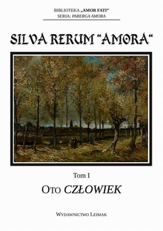 """Silva Rerum """"Amora"""". T. 1: Oto człowiek"""