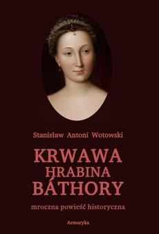 Krwawa hrabina Báthory. Mroczna powieść historyczna