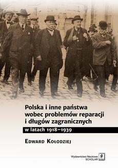 Polska i inne państwa wobec problemów reparacji i długów zagranicznych w latach 1918-1939