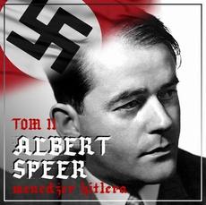 "Albert Speer. ""Dobry"" nazista. Część II. Menedżer Hitlera (1941-1945)"