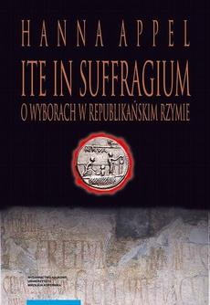 Ite in suffragium. O wyborach w republikańskim Rzymie