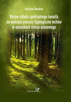 Wpływ składu spektralnego światła na wybrane procesy fizjologiczne mchów w warunkach stresu ozonowego