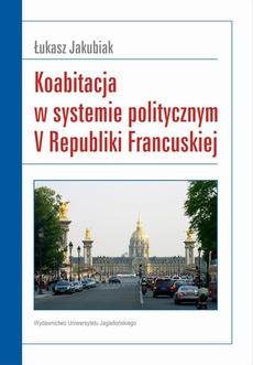 Koabitacja w systemie politycznym V Republiki Francuskiej