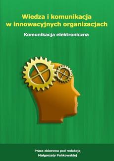 Wiedza i komunikacja w innowacyjnych organizacjach. Komunikacja elektroniczna