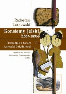Konstanty Jelski (1837-1896). Przyrodnik i badacz Ameryki Południowej