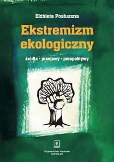 Ekstremizm ekologiczny. Źródła, przejawy, perspektywy