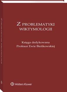 Z problematyki wiktymologii. Księga dedykowana Profesor Ewie Bieńkowskiej