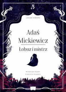 Adaś Mickiewicz. Łobuz i mistrz