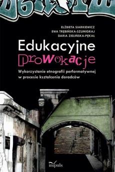 Edukacyjne prowokacje Wykorzystanie etnografii performatywnej w procesie kształcenia doradców