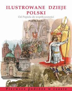 Ilustrowane dzieje Polski. Od Popiela do współczesności