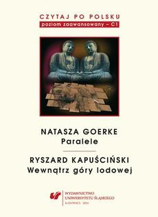 """Czytaj po polsku. T. 6: Natasza Goerke: """"Paralele"""", Ryszard Kapuściński: """"Wewnątrz góry lodowej"""""""