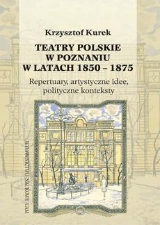 Teatry polskie w Poznaniu w latach 1850-1875
