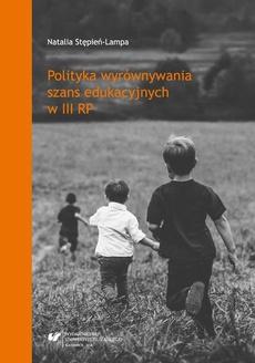Polityka wyrównywania szans edukacyjnych w III RP - 03 Publiczna polityka społeczna i jej rola w wyrównywaniu szans edukacyjnych dzieci i młodzieży z rodzin dotkniętych zjawiskiem ubóstwa w Polsce