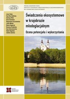 Świadczenia ekosystemowe w krajobrazie młodoglacjalnym.Ocena potencjału i wykorzystania