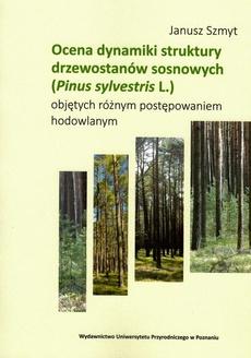 Ocena dynamiki struktury drzewostanów sosnowych (Pinus sylvestris L.) objętych różnym postępowaniem hodowlanym