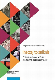 Inaczej to zniknie. Archiwa społeczne w Polsce – wielokrotne studium przypadku