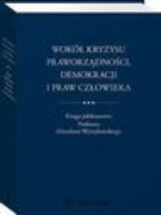 Wokół kryzysu praworządności, demokracji i praw człowieka. Księga jubileuszowa Profesora Mirosława Wyrzykowskiego