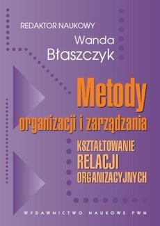 Metody organizacji i zarządzania. Kształtowanie relacji organizacyjnych