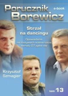 Porucznik Borewicz. Strzał na dancingu. TOM 13