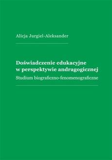 Doświadczenie edukacyjne w perspektywie andragogicznej. Studium biograficzno-fenomenograficzne