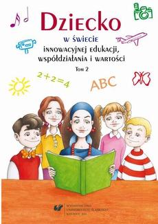 Dziecko w świecie innowacyjnej edukacji, współdziałania i wartości. T. 2 - 08 Jak współdziałać z dzieckiem w przedszkolu? – czyli o roli metod aktywizujących w pracy nauczyciela