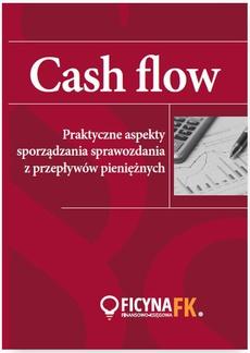 CASH FLOW Praktyczne aspekty sporządzania sprawozdania z przepływów pieniężnych
