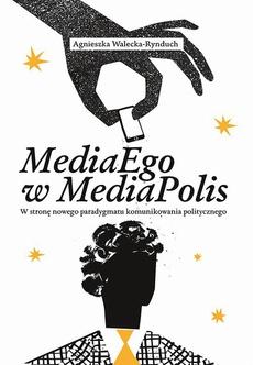 MediaEgo w MediaPolis. W stronę nowego paradygmatu komunikowania politycznego