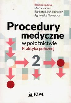 Procedury medyczne w położnictwie. Praktyka położnej. Tom 2
