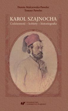 Karol Szajnocha. Codzienność – kobiety – historiografia