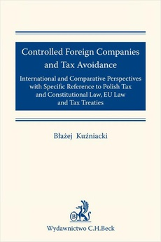 Controlled Foreign Companies (CFC) and Tax Avoidance: International and Comparative Perspectives with Specific Reference to Polish Tax and Constitutional Law EU Law and Tax Treaties