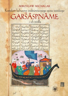 Konteksty kulturowe średniowiecznego eposu irańskiego Garšāspnāme i ich źródła