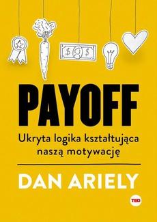 Payoff. Ukryta logika kształtująca naszą motywację