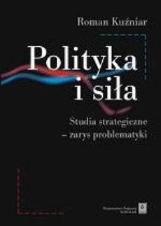 Polityka i siła. Studia strategiczne - zarys problematyki