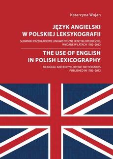 Język angielski w polskiej leksykografii. Słowniki przekładowe lingwistyczne i encyklopedyczne, wydane w latach 1782 - 2012