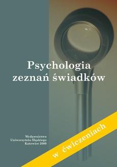 Psychologia zeznań świadków (w ćwiczeniach) - 04 Część IV. Sytuacja zbierania zeznań i techniki przesłuchań