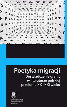 Poetyka migracji - 19 Doświadczenie (e)migracji, (e)migracja doświadczeń. O prozie Nataszy Goerke