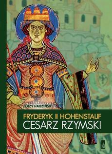 Fryderyk II Hohenstauf, cesarz rzymski
