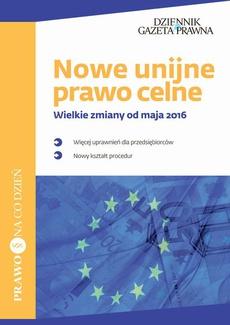 Nowe unijne prawo celne Wielkie zmiany od maja 2016