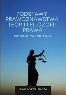 Podstawy prawoznawstwa, teorii i filozofii prawa. Reinterpretacja krytyczna