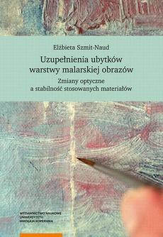 Uzupełnienia ubytków warstwy malarskiej obrazów. Zmiany optyczne a stabilność stosowanych materiałów