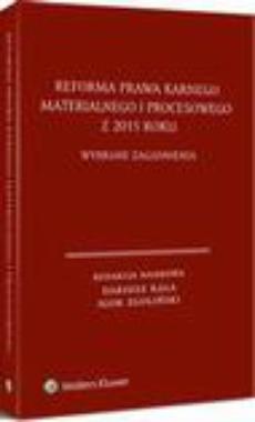 Reforma prawa karnego materialnego i procesowego z 2015 roku. Wybrane zagadnienia