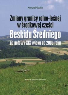 Zmiany granicy rolno-leśnej w środkowej część Beskidu Średniego od połowy XIX wieku do 2005 roku