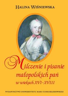 Milczenie i pisanie małopolskich pań w wiekach XVI-XVIII